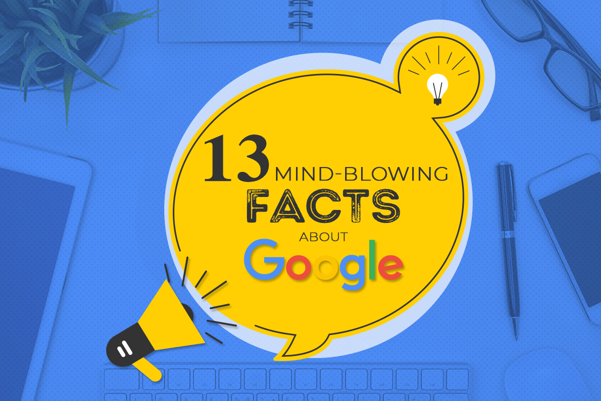 13 Mind-blowing facts about Google that you probably don't know